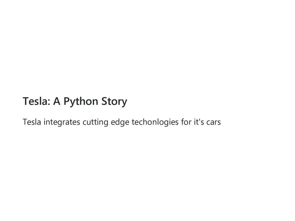 Tesla: A Python Story Tesla integrates cutting ...