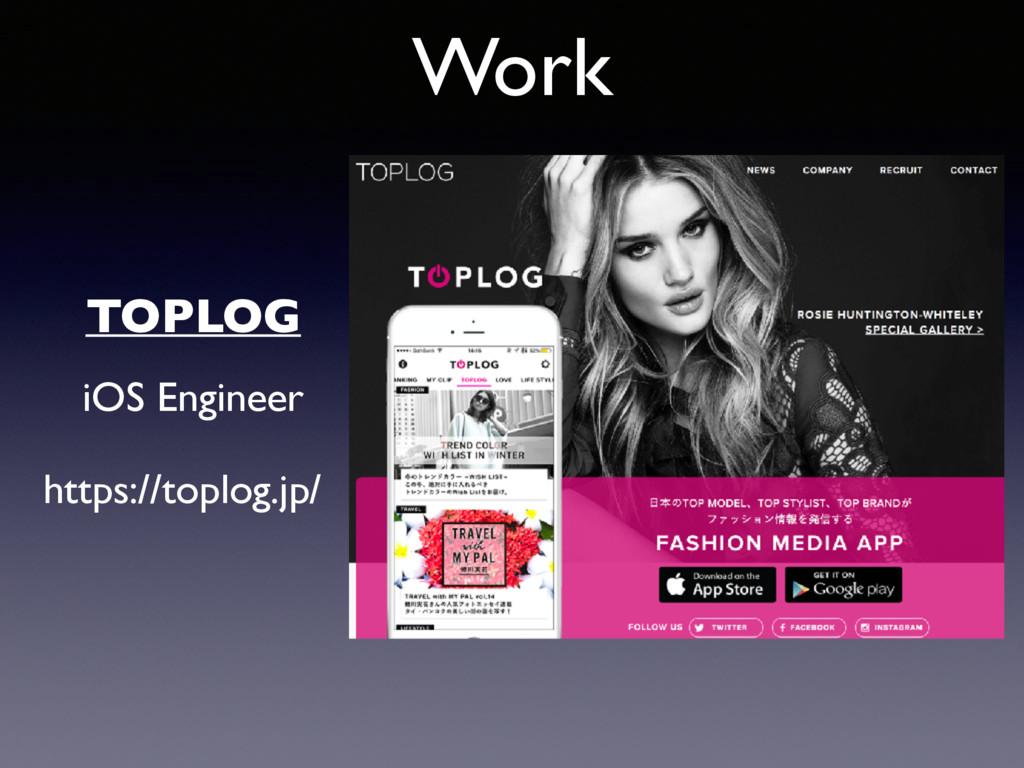 Work https://toplog.jp/ TOPLOG iOS Engineer