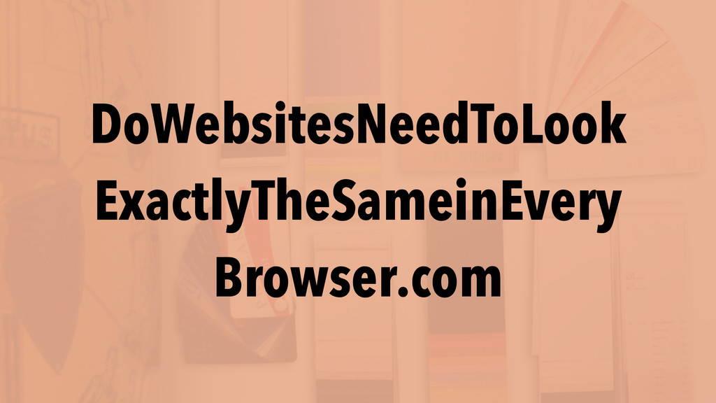DoWebsitesNeedToLook ExactlyTheSameinEvery Br...