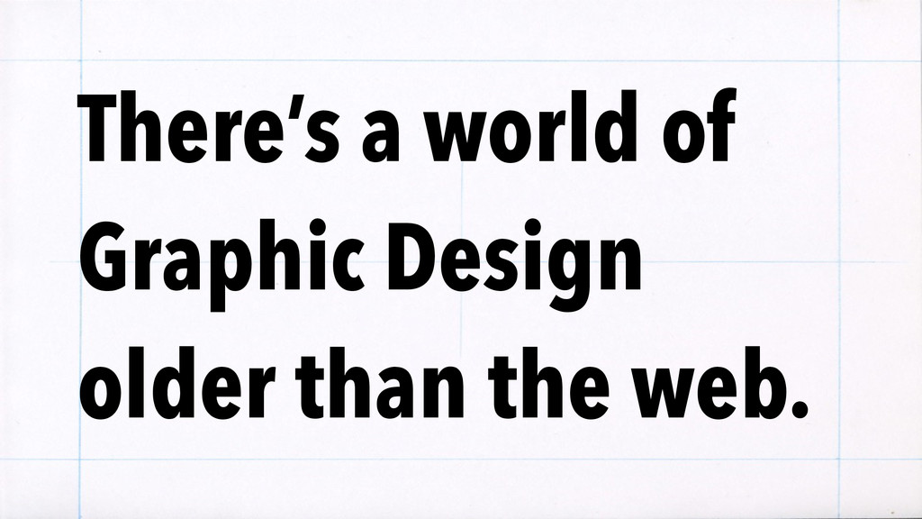 There's a world of Graphic Design older than th...