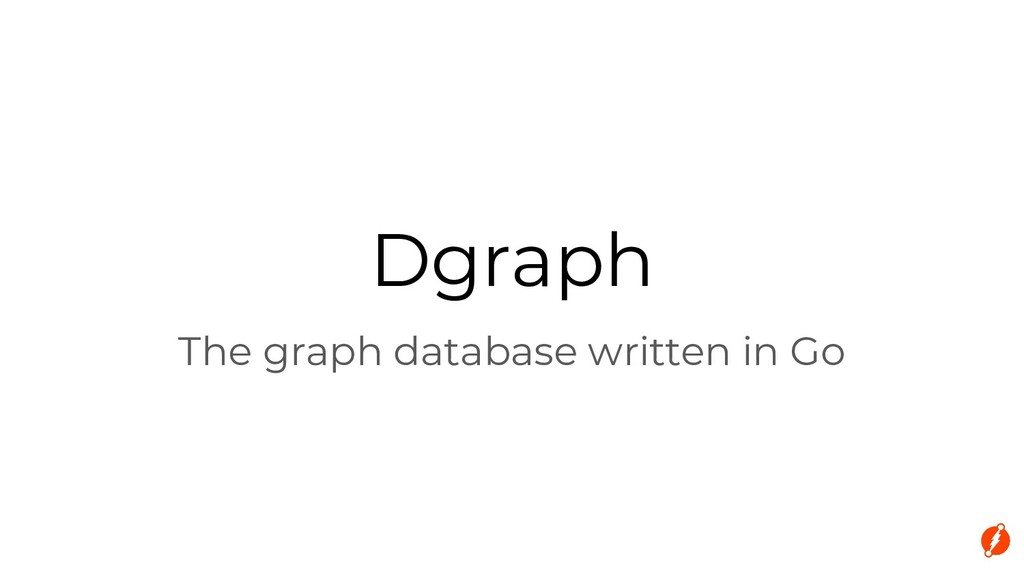 Dgraph The graph database written in Go
