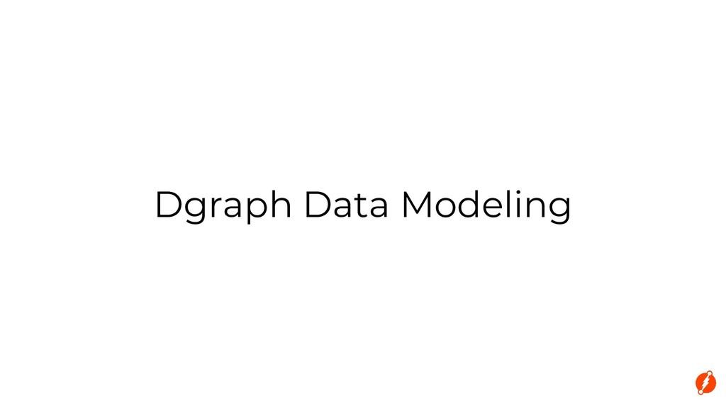 Dgraph Data Modeling