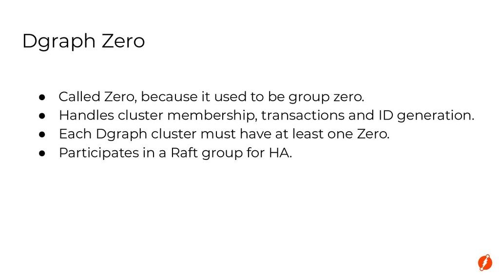 Dgraph Zero ● Called Zero, because it used to b...