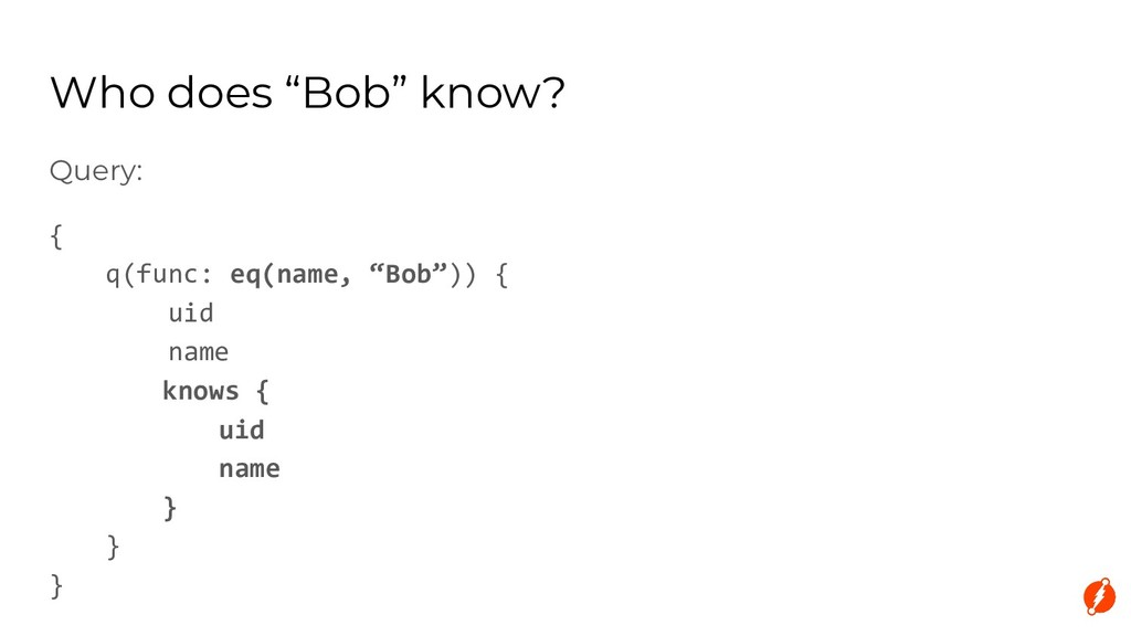 "Query: { q(func: eq(name, ""Bob"")) { uid name kn..."