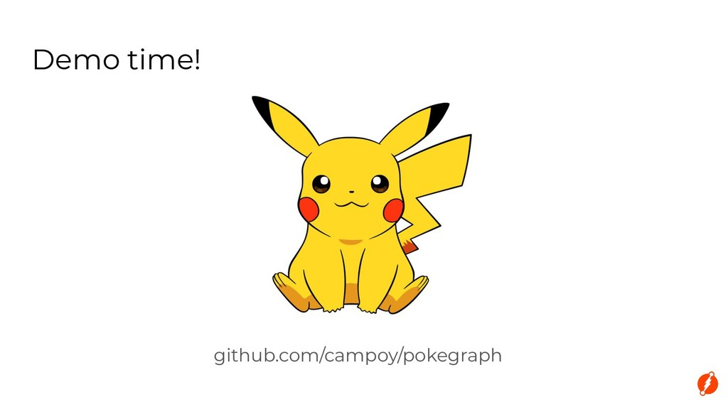 github.com/campoy/pokegraph Demo time!