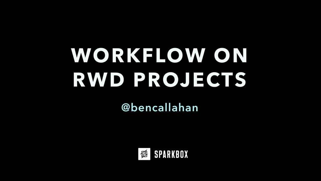 @bencallahan WORKFLOW ON RWD PROJECTS