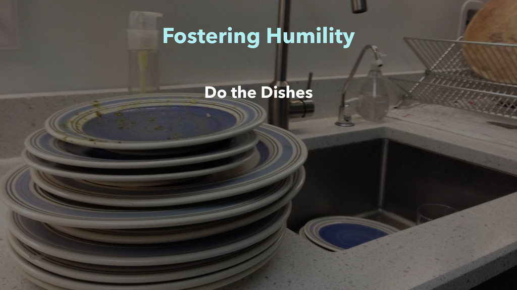 Fostering Humility Do the Dishes
