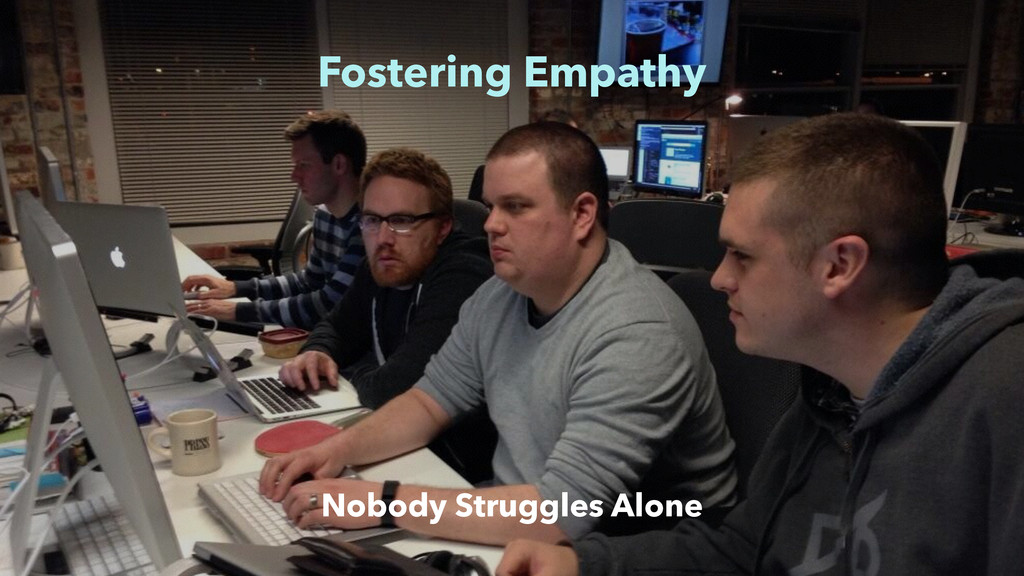 Fostering Empathy Nobody Struggles Alone