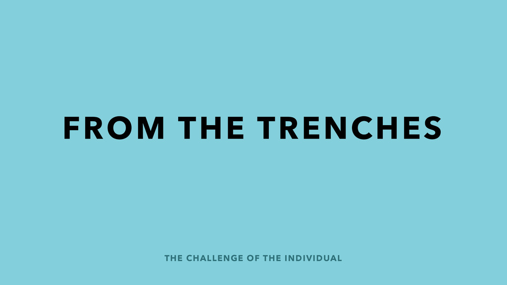 THE CHALLENGE OF THE INDIVIDUAL FROM THE TRENCH...