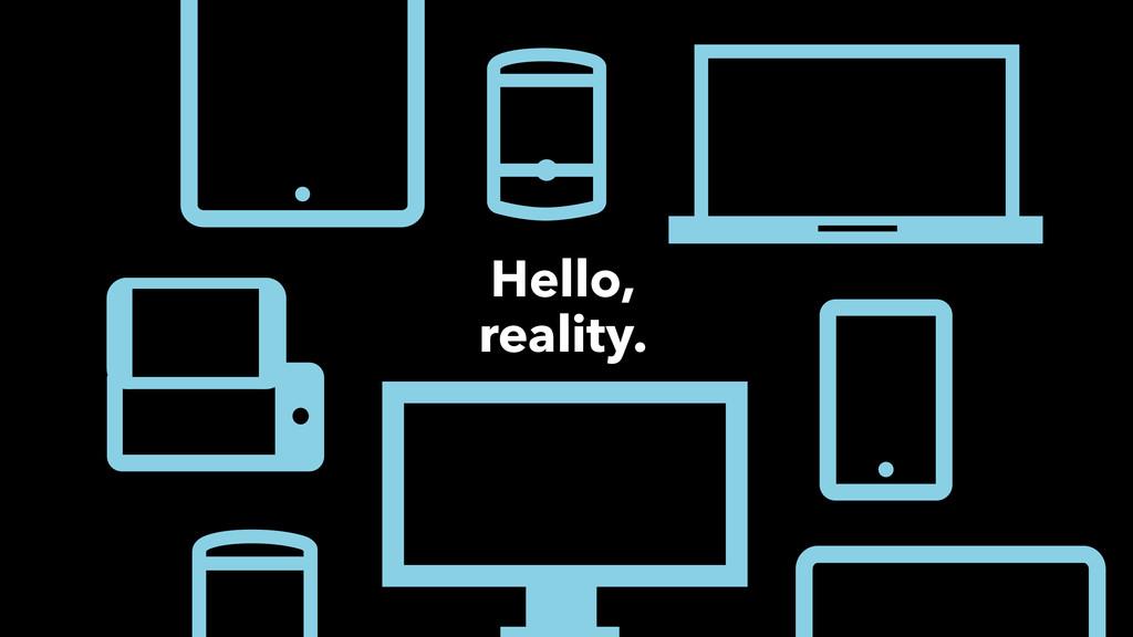 Hello, reality.