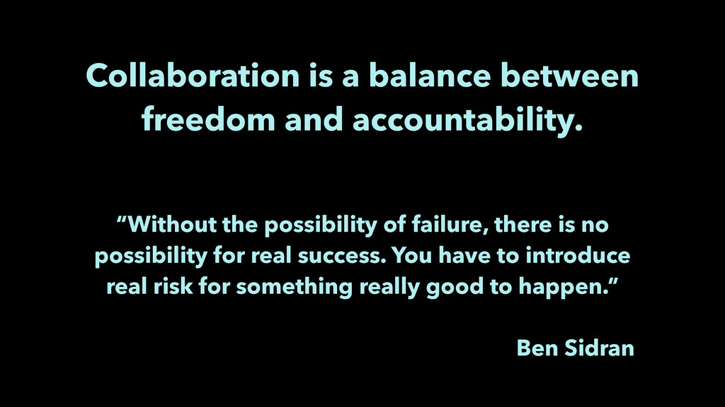 Collaboration is a balance between freedom and ...