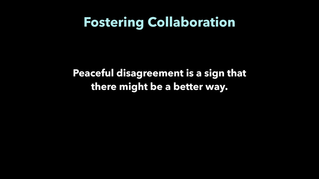 Fostering Collaboration Peaceful disagreement i...