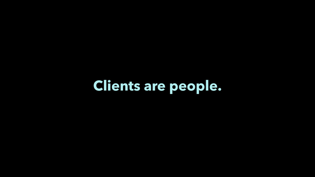 Clients are people.