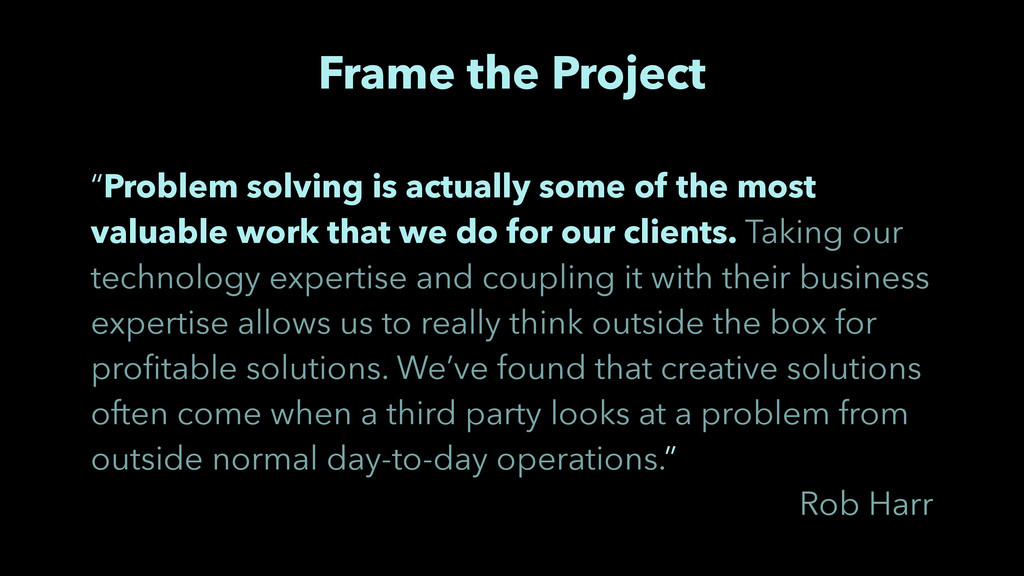 "Frame the Project ""Problem solving is actually ..."