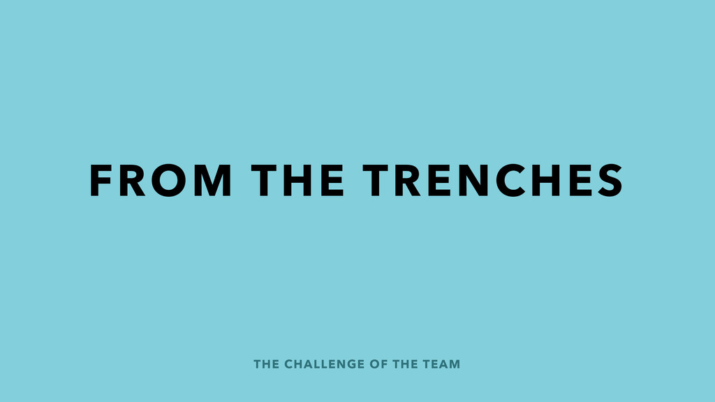 THE CHALLENGE OF THE TEAM FROM THE TRENCHES