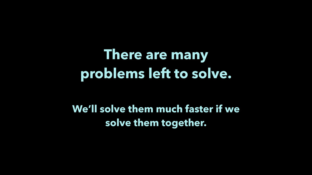 There are many problems left to solve. ! We'l...