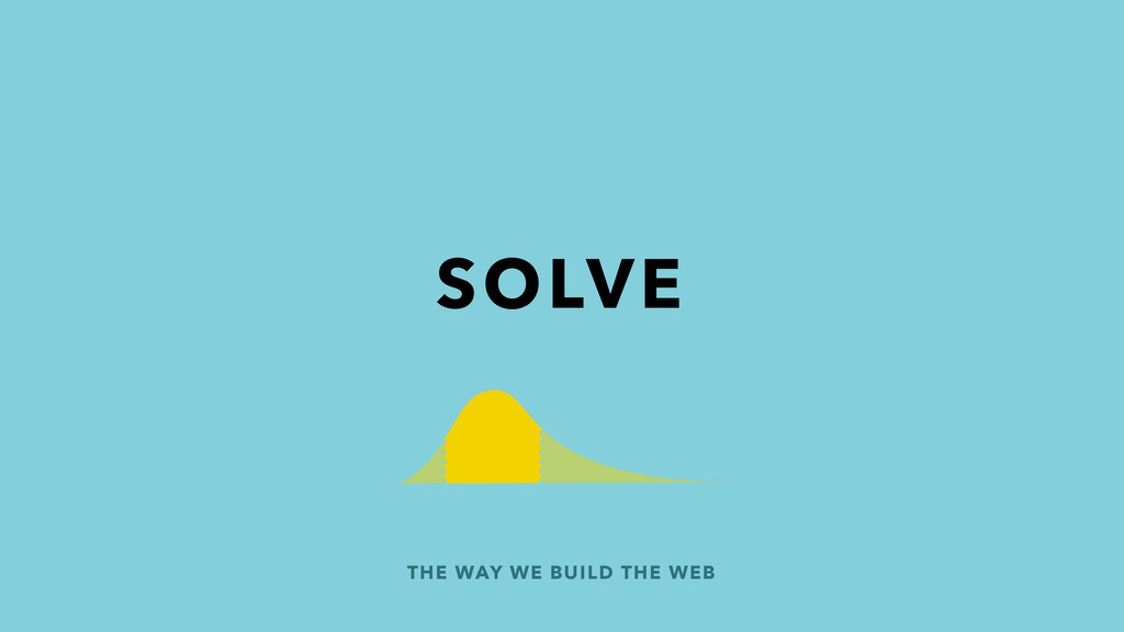 THE WAY WE BUILD THE WEB SOLVE