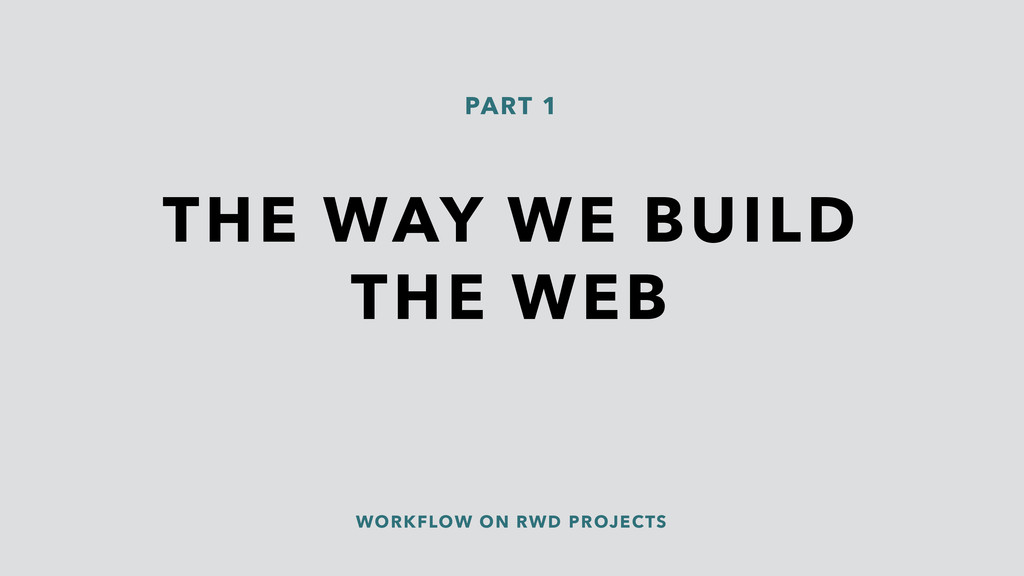 WORKFLOW ON RWD PROJECTS THE WAY WE BUILD THE W...
