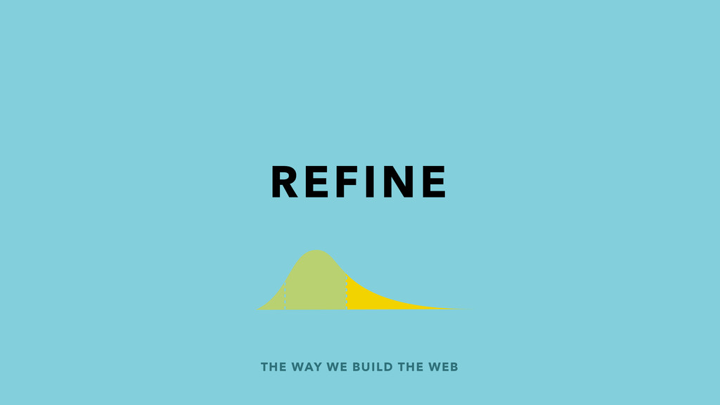 THE WAY WE BUILD THE WEB REFINE