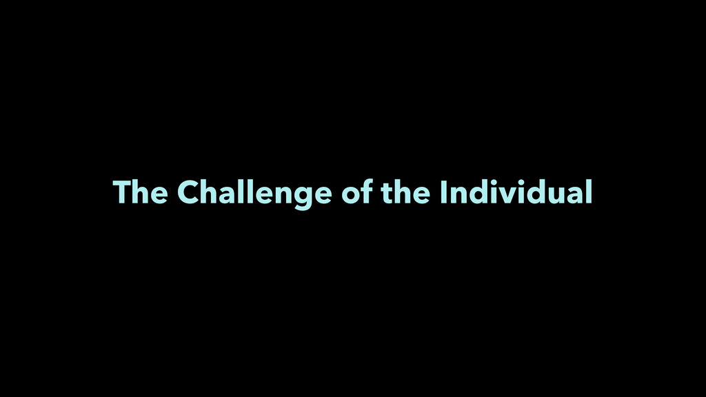 The Challenge of the Individual