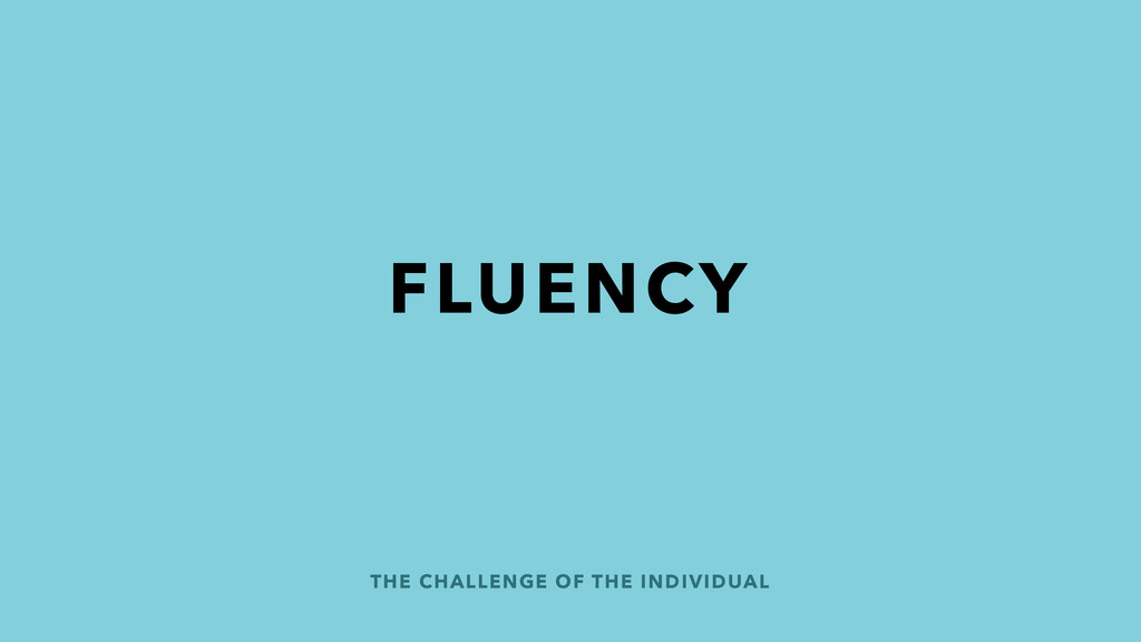 THE CHALLENGE OF THE INDIVIDUAL FLUENCY