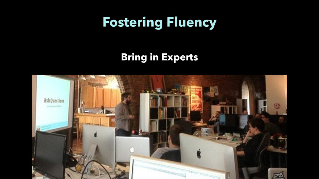 Fostering Fluency Bring in Experts