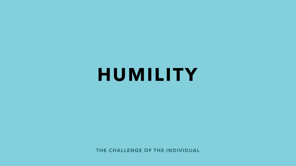 THE CHALLENGE OF THE INDIVIDUAL HUMILITY