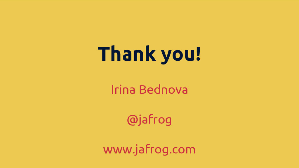 Thank you! Irina Bednova @jafrog www.jafrog.com