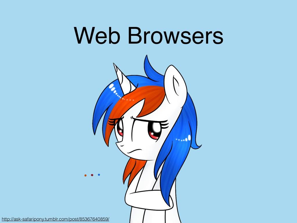 Web Browsers http://ask-safaripony.tumblr.com/p...