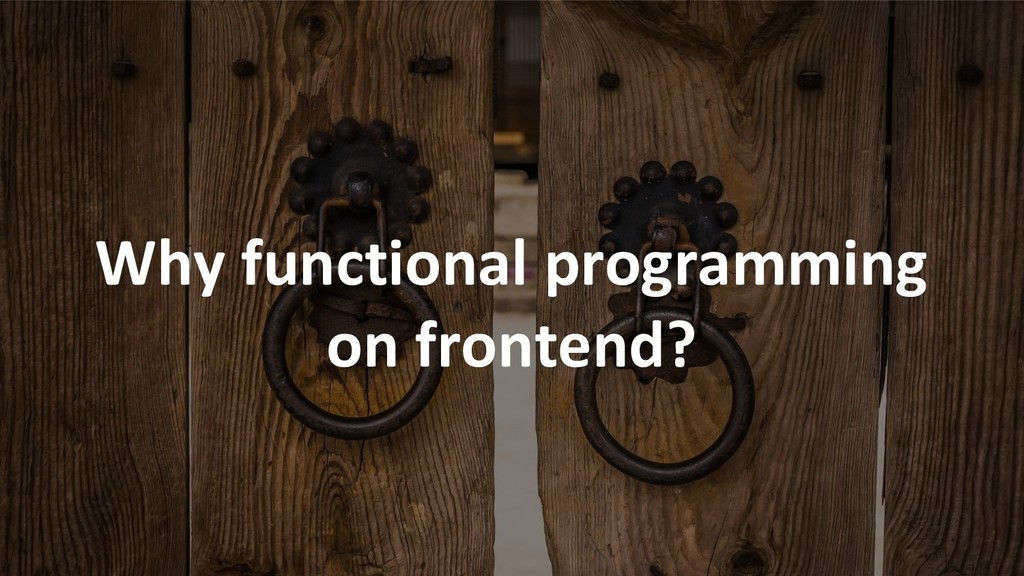 Why functional programming on frontend?
