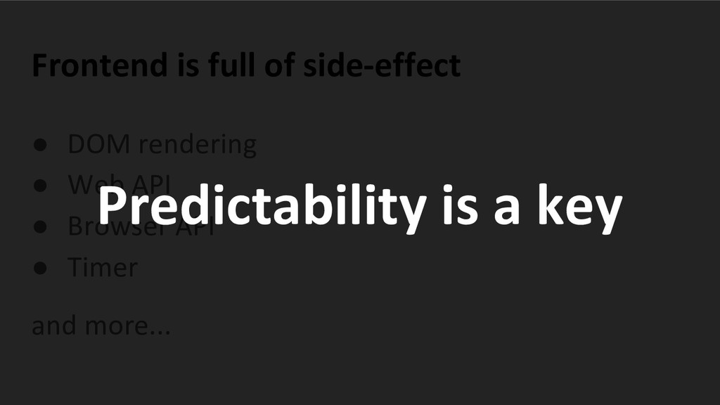 Frontend is full of side-effect ● DOM rendering...