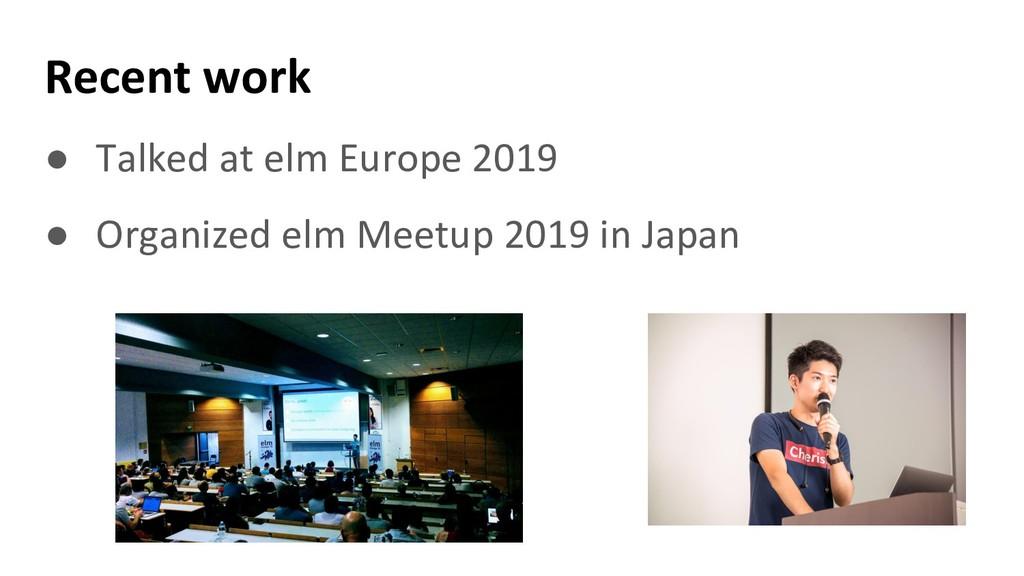 Recent work ● Talked at elm Europe 2019 ● Organ...
