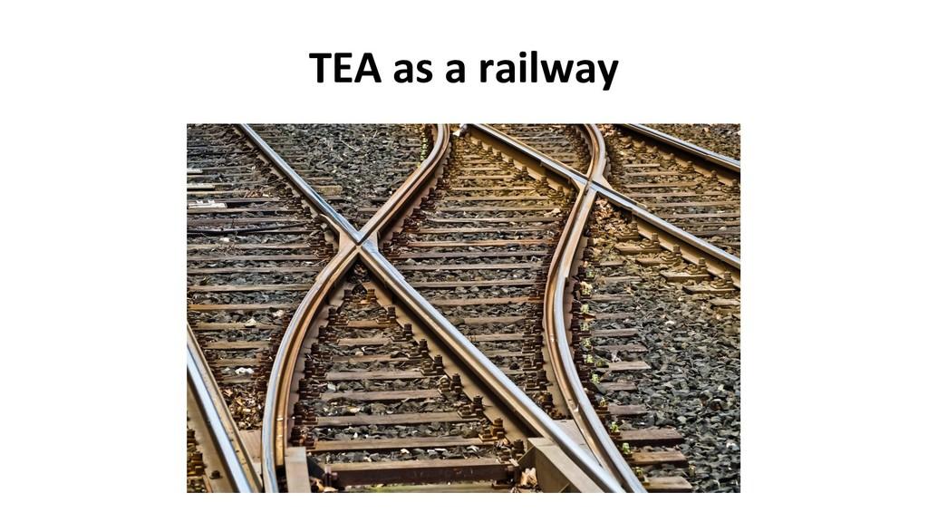 TEA as a railway