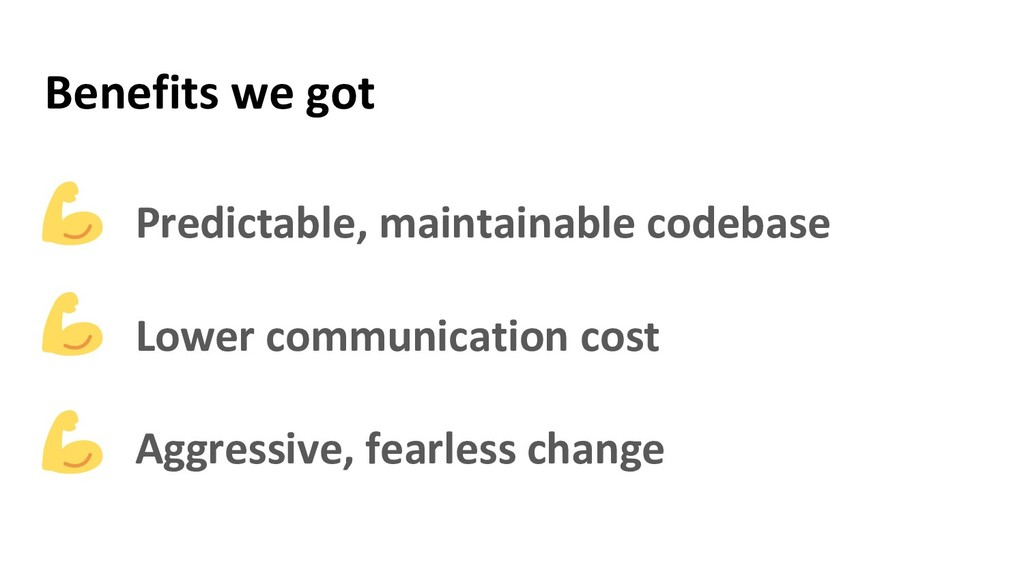 Benefits we got ● Predictable, maintainable cod...