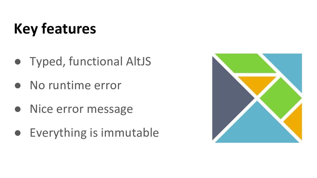 Key features ● Typed, functional AltJS ● No run...