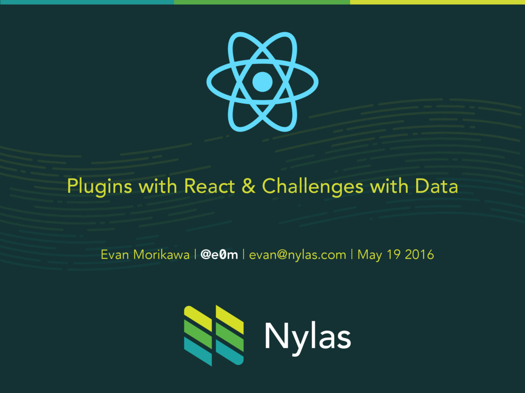 Plugins with React & Challenges with Data Evan ...