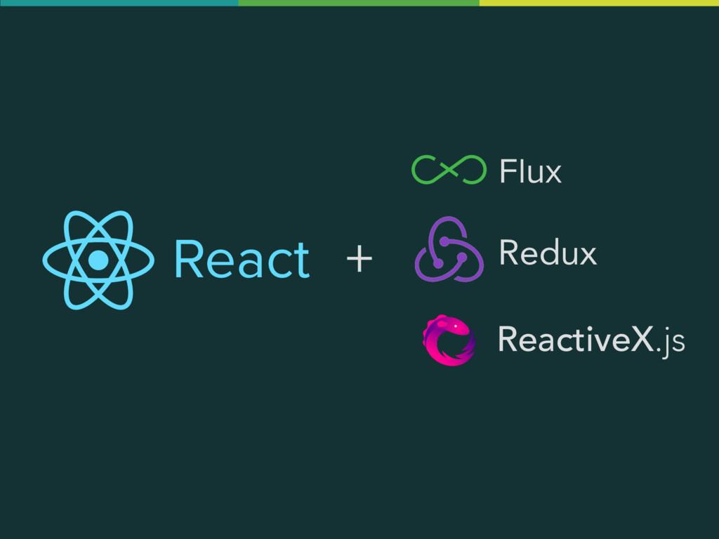 React ReactiveX.js Redux Flux +