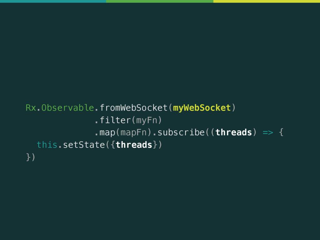 Rx.Observable.fromWebSocket(myWebSocket) .filte...