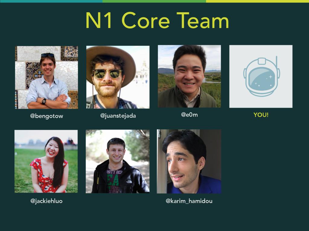 N1 Core Team @e0m @bengotow @juanstejada YOU! @...