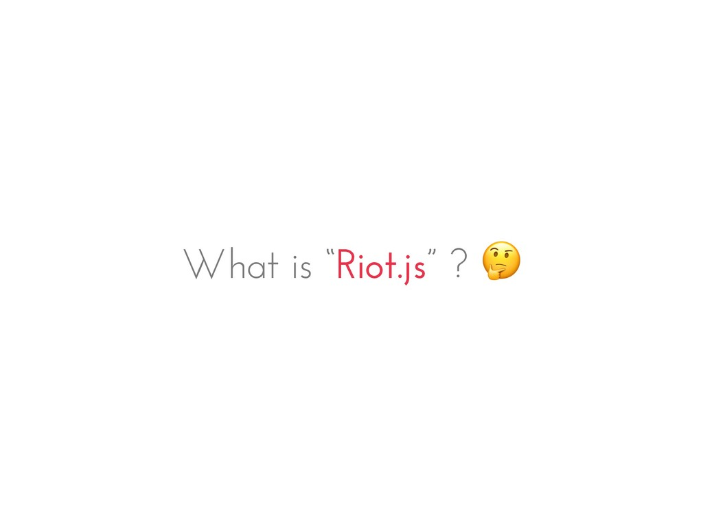 "What is ""Riot.js"" ?"