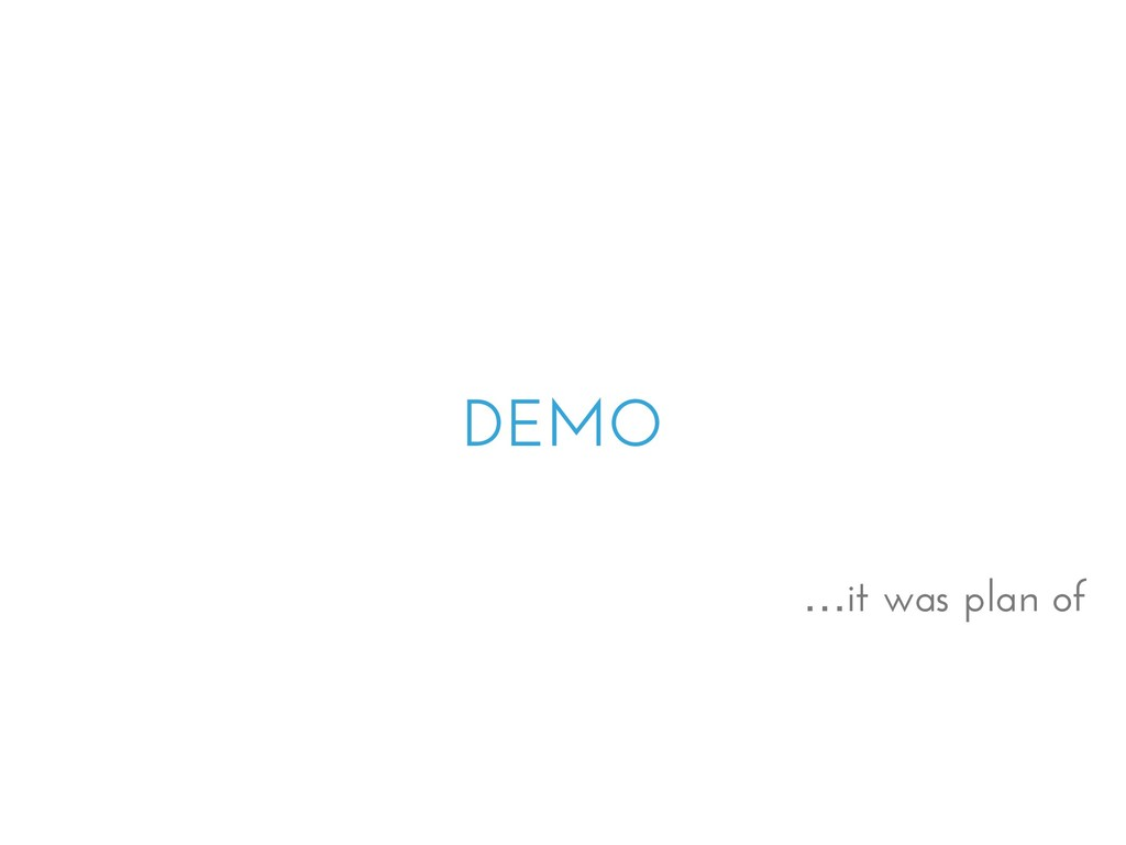 DEMO …it was plan of
