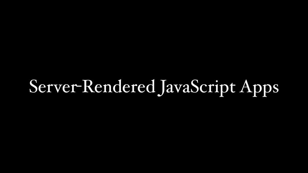 Server-Rendered JavaScript Apps