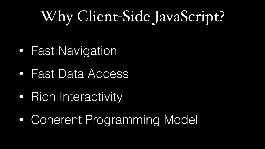 Why Client-Side JavaScript? • Fast Navigation •...