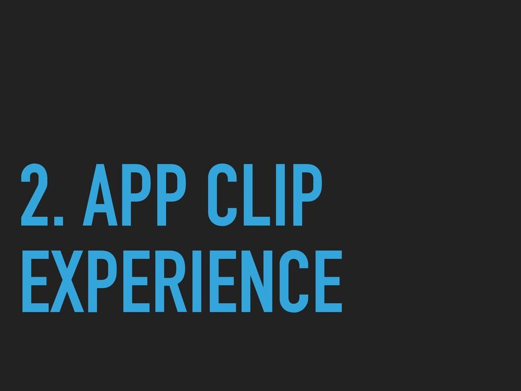 2. APP CLIP EXPERIENCE