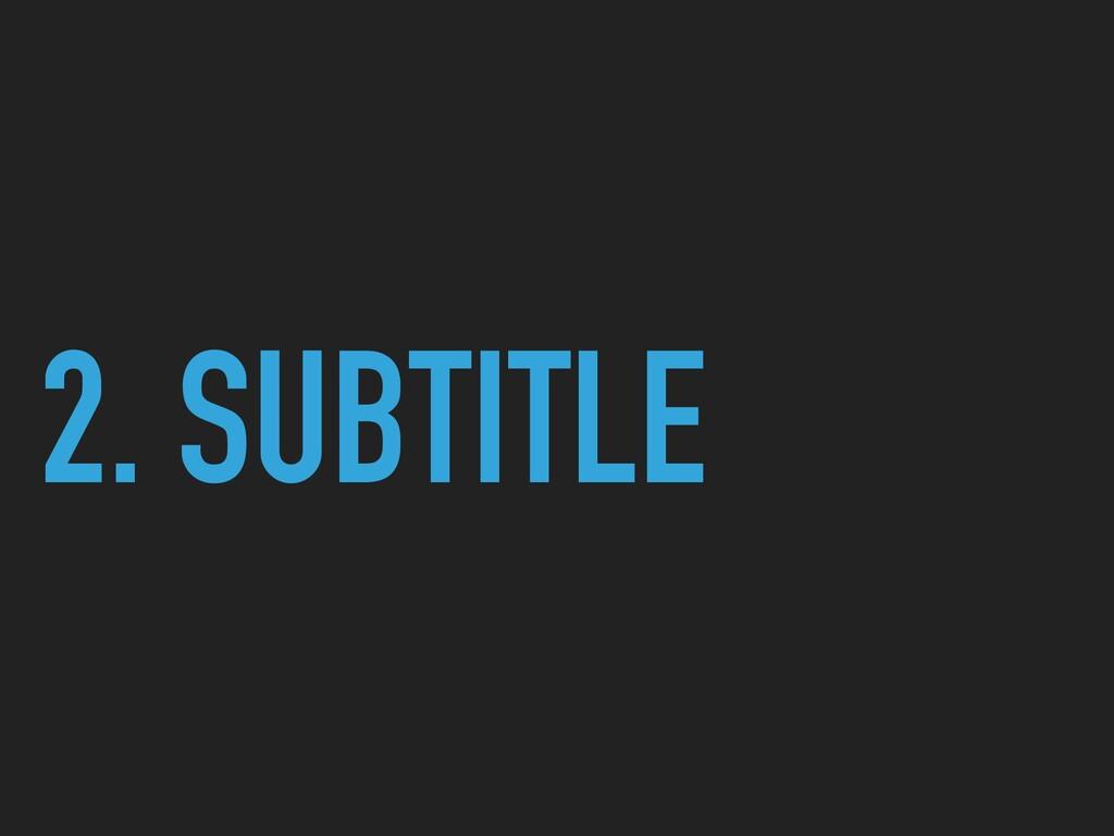 2. SUBTITLE