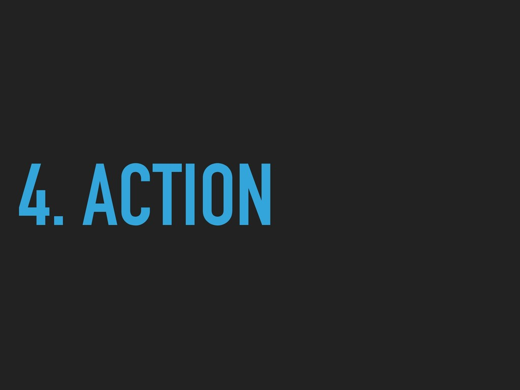 4. ACTION