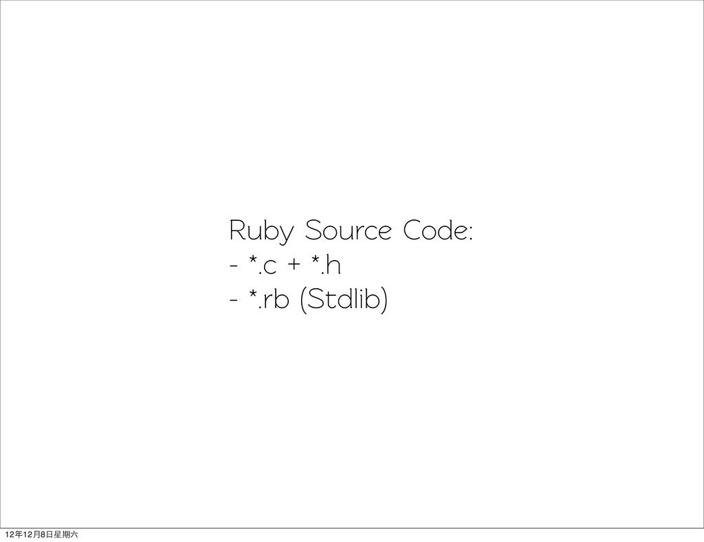 Ruby Source Code: - *.c + *.h - *.rb (Sdlib) 1...