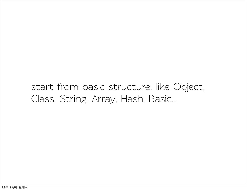 sart from basic structure, like Object, Class,...