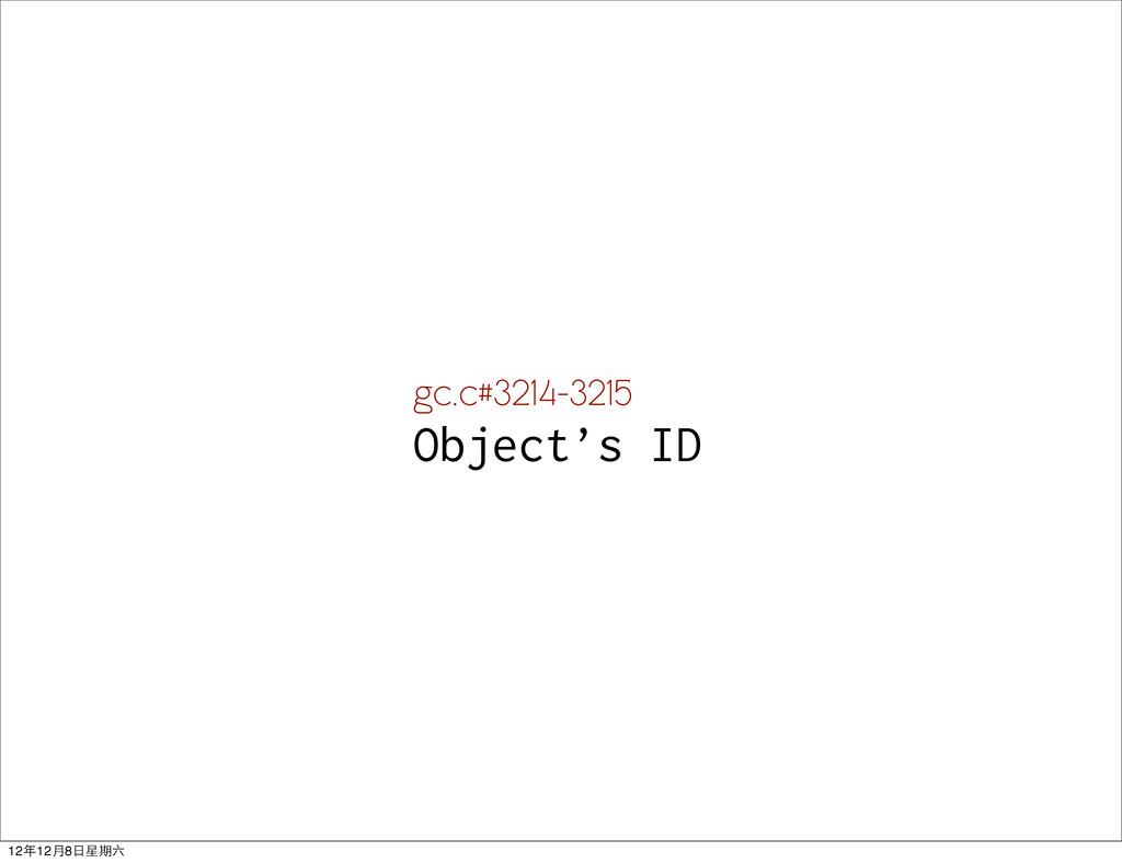 gc.c#3214-3215 Object's ID 12年12月8日星期六