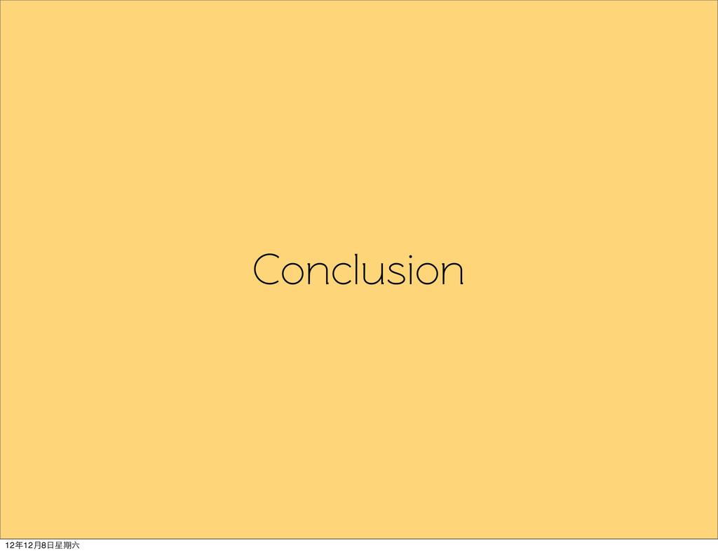 Conclusion 12年12月8日星期六